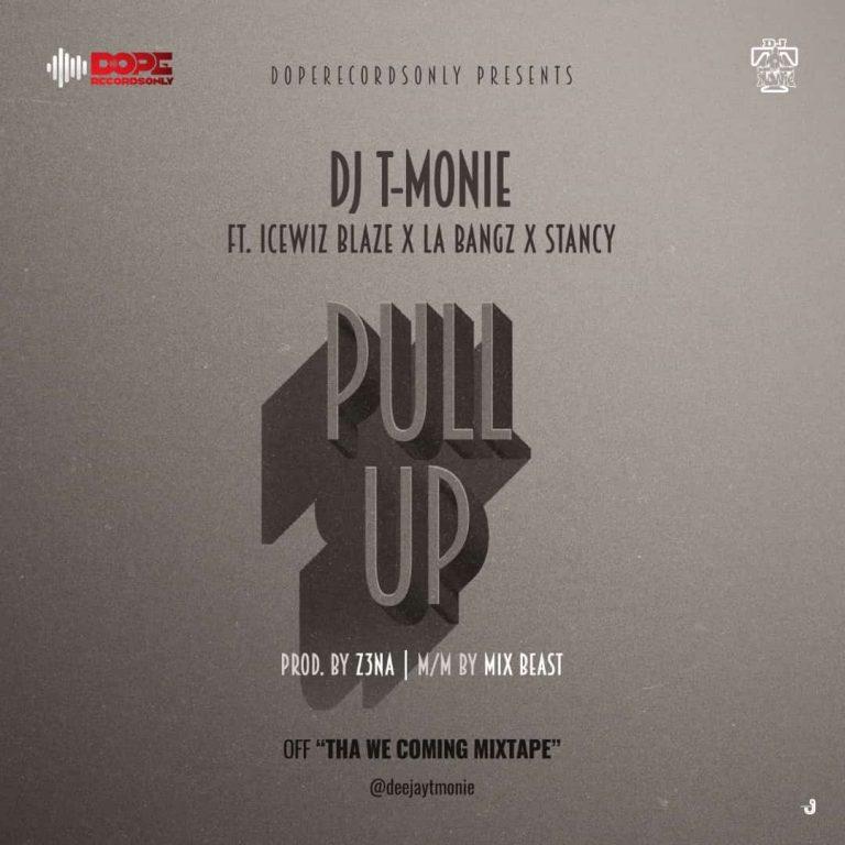 Dj T-Monie – Pull Up ft. Icewiz Blaze x LA Bangz x Stancy