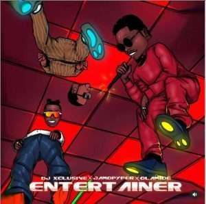 DJ Xclusive – Entertainer ft Olamide & Jamopyper